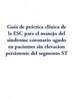 Guía de práctica clínica de la ESC para el manejo del síndrome coronario agudo en pacientes sin elevación persistente del segmento ST