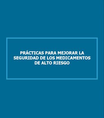 PRÁCTICAS PARA MEJORAR LA SEGURIDAD DE LOS MEDICAMENTOS DE ALTO RIESGO