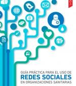GUÍA PRÁCTICA PARA EL USO DE REDES SOCIALES EN ORGANIZACIONES SANITARIAS
